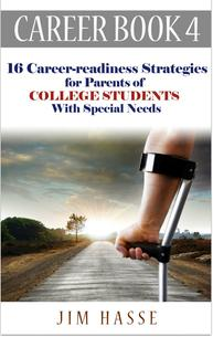 "Cover of Career Book 4: ""Career-readiness Strategies for Parents of College Students with Special Needs,"" showing arm of man with crutches who is walking down a long road."