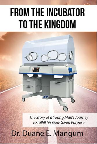 From the incubator to the Kingdom, Dr. Duane E. Mangum
