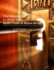 The Answer Key to Avoid Debt, Build Credit & Retire Rich (A Guide to Lifetime Prosperity for Students, Grads, DropOuts and DropIns) by LeTicia Lee