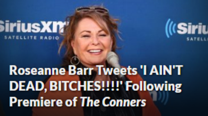 Roseanne Barr Tweets 'I AIN'T DEAD, BITCHES!!!!' Following Premiere of The Conners