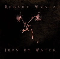 Robert Wynia - Iron By Water