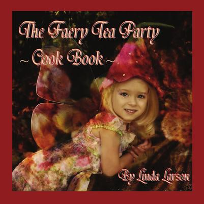The Faery Tea Party Cook Book by Linda Larson