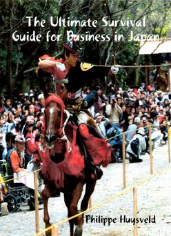The Ultimate Survival Guide for Business in Japan, Philippe Huysveld