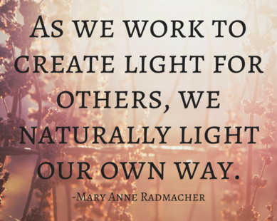 image reads as we work to create light for others, we naturally light our own way