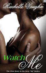 Watch Me by Rachelle Vaughn erotica short story