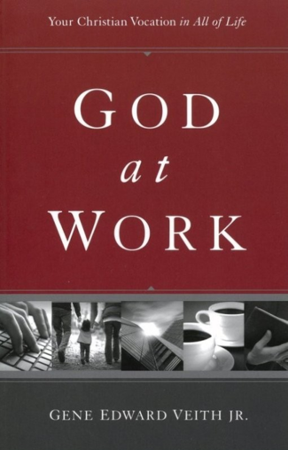God at Work by Gene Eward Veith, an excerpt