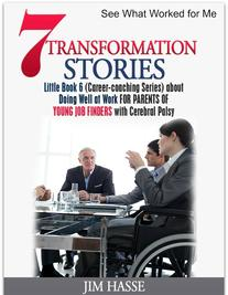 "Cover of Little Book 6: ""7 Transformation Stories about Doing Well at Work for Parents of Young Job Finders with Cerebral Palsy,"" showing young woman in wheelchair during a business meeting."