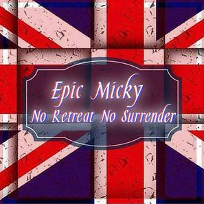 "Epic Micky UK - ""No Retreat, No Surrender"""