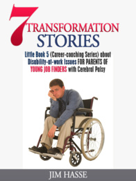 "Cover of Little Book 5: ""7 Transformation Stories about Disability-at-Work Issues for Parents of Young Job Finders with Cerebral Palsy,"" showing glum young man in wheelchair."