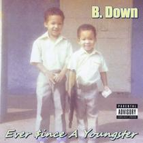 B. Down - Ever Since A Youngster on iTunes