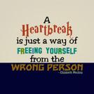 A Heartbreak is just a way of freeing yourself from the wrong person - Quote Author & Artist: Elizabeth Medina