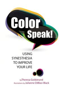 Color Speak! USING SYNESTHESIA TO IMPROVE YOUR LIFE