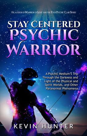 Stay Centered Psychic Warrior - Kevin Hunter