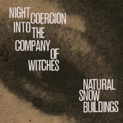 NATURAL SNOW BUILDINGS: Night Coercion Into The Company of Witches 4LP