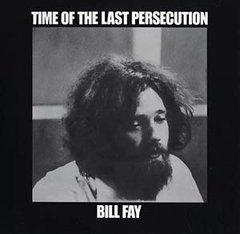 FAY, BILL: Time Of The Last Persecution LP