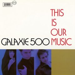GALAXIE 500: This Is Our Music LP
