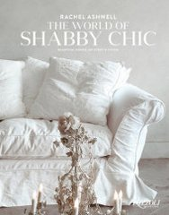 RACHEL ASHWELL. THE WORLD OF SHABBY CHIC: BEAUTIFUL HOMES. MY STORY AND VISION