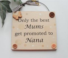 Only the best Mums get promoted to Nana peach wooden gift plaque