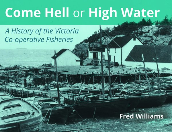 Come Hell or High Water—A HISTORY OF THE VICTORIA CO-OP FISHERIES