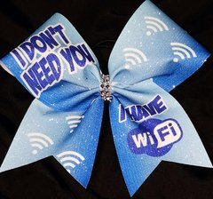 I Don't Need You I Have WIFI Glitter Cheer Bow