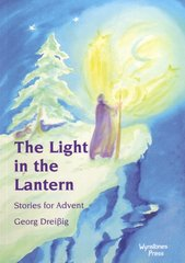 The Light in the Lantern  Stories for an Advent Calendar  by Georg Dreißig