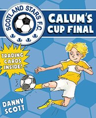 Calum's Cup Final  Scotland Stars F. C Book 6  by Danny Scott Illustrated by Alice Morentorn