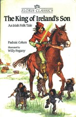 The King of Ireland's Son  An Irish Folk Tale by Padraic Colum