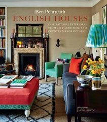 Ben Pentreath: English Houses, Inspirational Interiors from City Apartments to Country Manor Houses