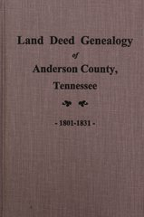 Anderson County, Tenessee 1801-1831, Land Deed Genealogy of.