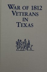 War of 1812 Veterans in Texas. (REVISED & UPDATED).