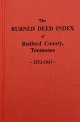 "(Bedford County, TN.)  The ""BURNED"" Deed Index, 1852-1861."