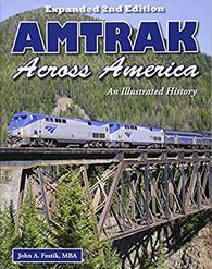 Amtrak Across America: An Illustrated History Expanded 2nd Edition by John A. Fostik, MBA