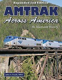 Amtrak Across America: An Illustrated History Expanded 2nd Edition by John Fostik, MBA