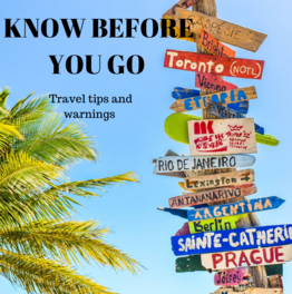 Know before you go! Travel tips and warnings