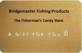 Bridgemaster Fishing Products aka Fisherman's Candy Store gift card, gift certificates