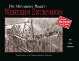 The Milwaukee Road's Western Extension The Building of a Transcontinental Railroad