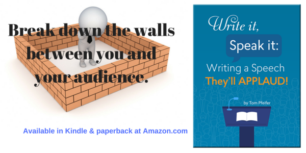 "Break down the walls between you and your audience. ""Write It, Speak It: Writing a Speech They'll Applaud"" is available in paperback and on Kindle at Amaon.com"