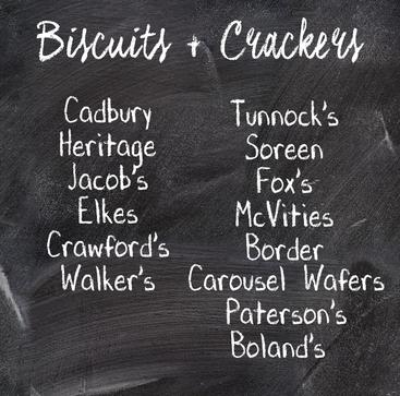 Biscuits and Crackers: Cadbury, Heritage, Jacob's, Elkes, Crawford's, Walker's, Tunnock's, Soreen, Fox's, McVities, Border, Carousel Wafers, Paterson's, Boland's