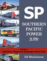 Southern Pacific Power In Color, Volume 1: Switchers, Slugs, and Passenger Hood Units by Ed Mackinson