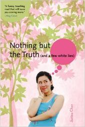 Nothing but the Truth (and a few white lies) Justina Chen