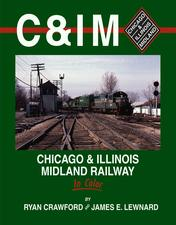 C&IM - CHICAGO & ILLINOIS MIDLAND Railway in Color