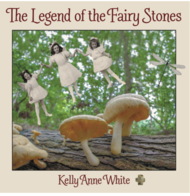 The Legend of the Fairy Stones, by Kelly White