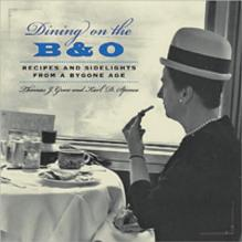 Dining on the B&O Recipes and Sidelights from a Bygone Age