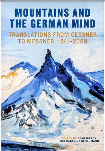 Mountains and the German Mind Translations from Gessner to Messner 1541-2009 Edited by Sean Ireton, Caroline Schaumann featuring Matterhorn painting cover design by Orfhlaith Egan Berlin 2020