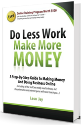 Do Less Work Make More Money: A Step by Step Guide To Making Money and Doing Business Online