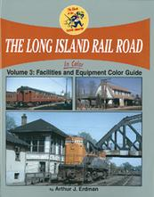 The Long Island Rail Road in Color, Vol 3 Facilities and Equipment Color Guide