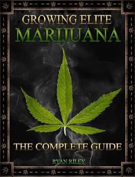 How To Grow Elite Marijuana