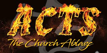 ACTS - The Church Ablaze