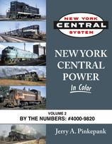 New York Central Power In Color Volume 2: By the Numbers 4000-9820 By Jerry A. Pinkepank