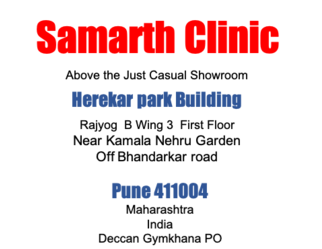 Surgery OPD is Open with Prior Appointment Samarth Clinic Above the Just Casuals Showroom Herekar Park Building, Rajyog B, Apartment number 3 Near Kamala Nehru Park , Off Bhandarkar road, Pune 411004 MAharashtra India Deccan Gymkhana PO